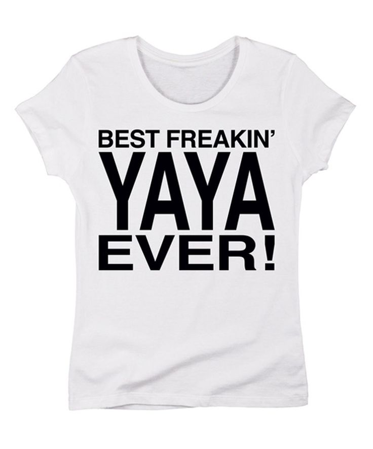 Another great find on #zulily! White 'Best Freakin' Yaya Ever' Tee - Women by It's Just Me #zulilyfinds