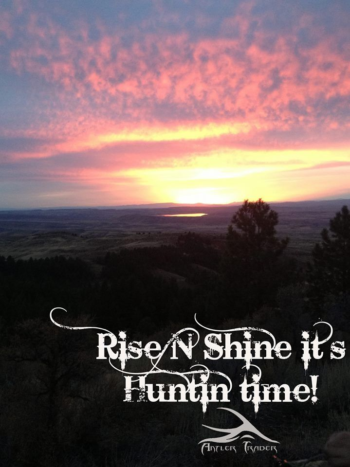 Rise n shine its hunting time | hunting | hunting quotes | photography | sunrise | antler trader Www.antlertrader.com