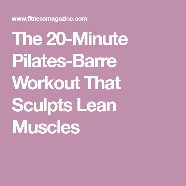 The 20-Minute Pilates-Barre Workout That Sculpts Lean Muscles