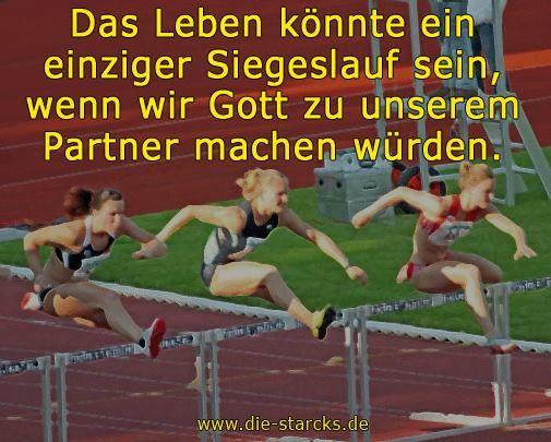 Das Leben könnte ein einziger Siegeslauf sein, wenn wir Gott zu unserem Partner machen würden.  www.die-starcks.de