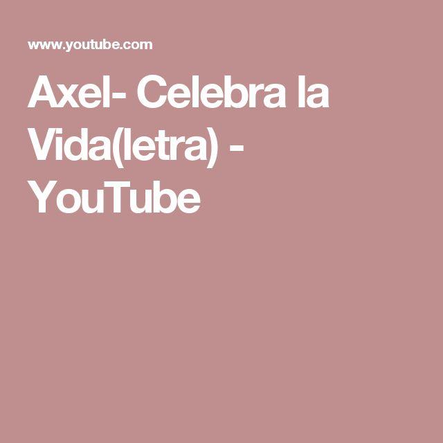 Axel- Celebra la Vida(letra) - YouTube