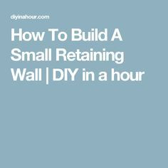 How To Build A Small Retaining Wall | DIY in a hour