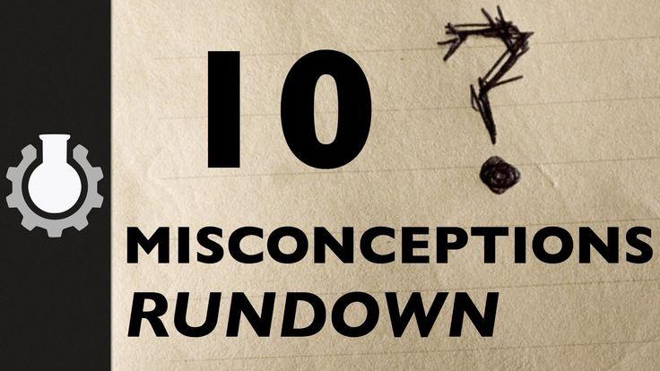 10 Misconceptions Rundown - http://www.awesomeactually.com/2014/03/22/10-misconceptions-rundown/