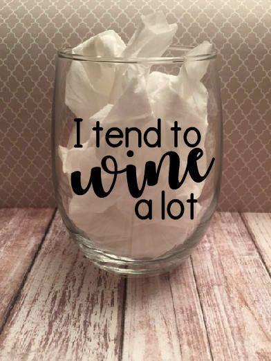 Wine Glasses - I Tend To Wine A Lot - Funny Wine Glasses - Gift - Stemless Wine Glass - Personalized Wine Glass - Housewarming - Birthday by KiepertsKeepsakes on Etsy https://www.etsy.com/listing/535803257/wine-glasses-i-tend-to-wine-a-lot-funny