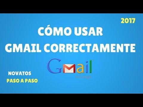 Tutorial: Cómo Usar Gmail Correctamente - 2017 - Paso a Paso