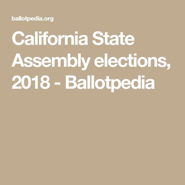 California State Assembly elections, 2018 - Ballotpedia