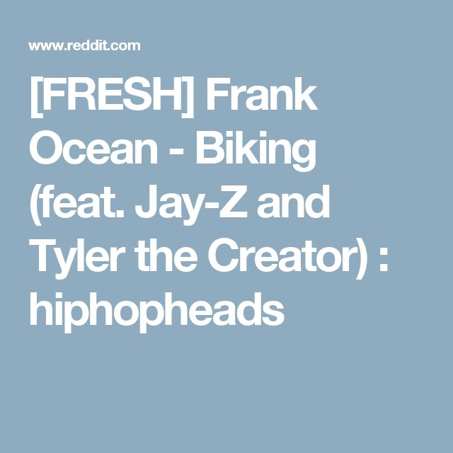 [FRESH] Frank Ocean - Biking (feat. Jay-Z and Tyler the Creator) : hiphopheads