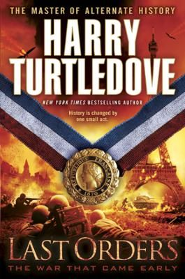 Last Orders (The War That Came Early, Book Six) by Harry Turtledove, Click to Start Reading eBook, History is changed by one small act.In an extraordinary saga of nations locked in war, master storyte