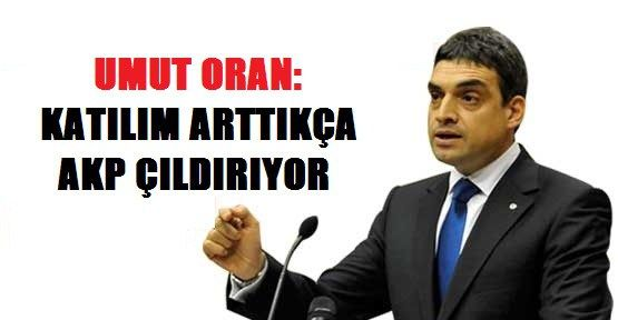 Oran: Katılım arttıkça AKP çıldırıyor