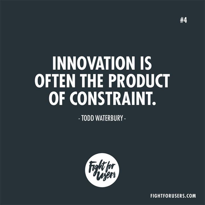 #Innovation is often the product of constraint. Todd Waterbury #usability #userexperience #UX #UI #inspiration