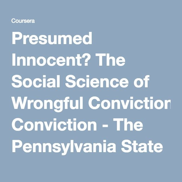 Presumed Innocent? The Social Science of Wrongful Conviction - The Pennsylvania State University | Coursera