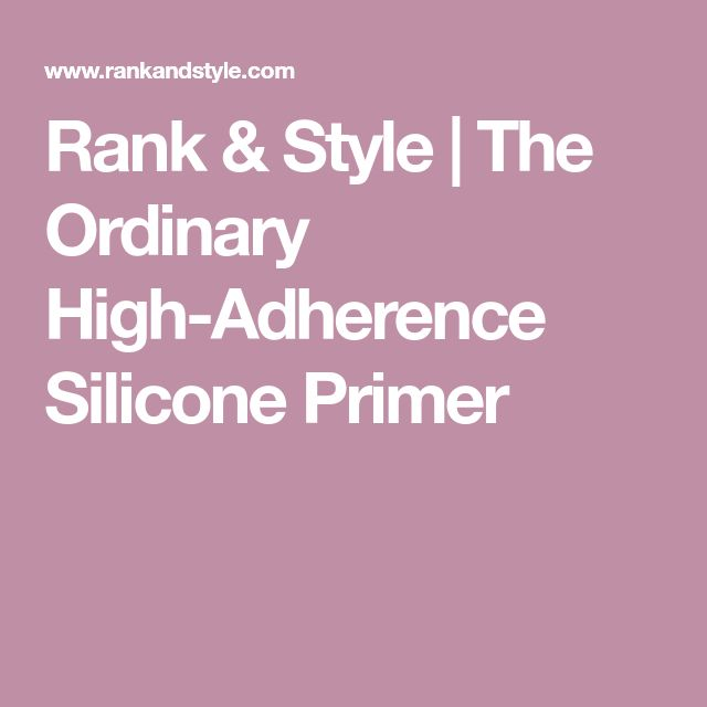 Rank & Style   The Ordinary High-Adherence Silicone Primer