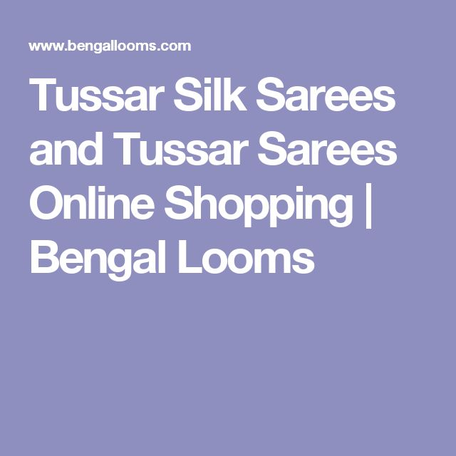Tussar Silk Sarees and Tussar Sarees Online Shopping | Bengal Looms