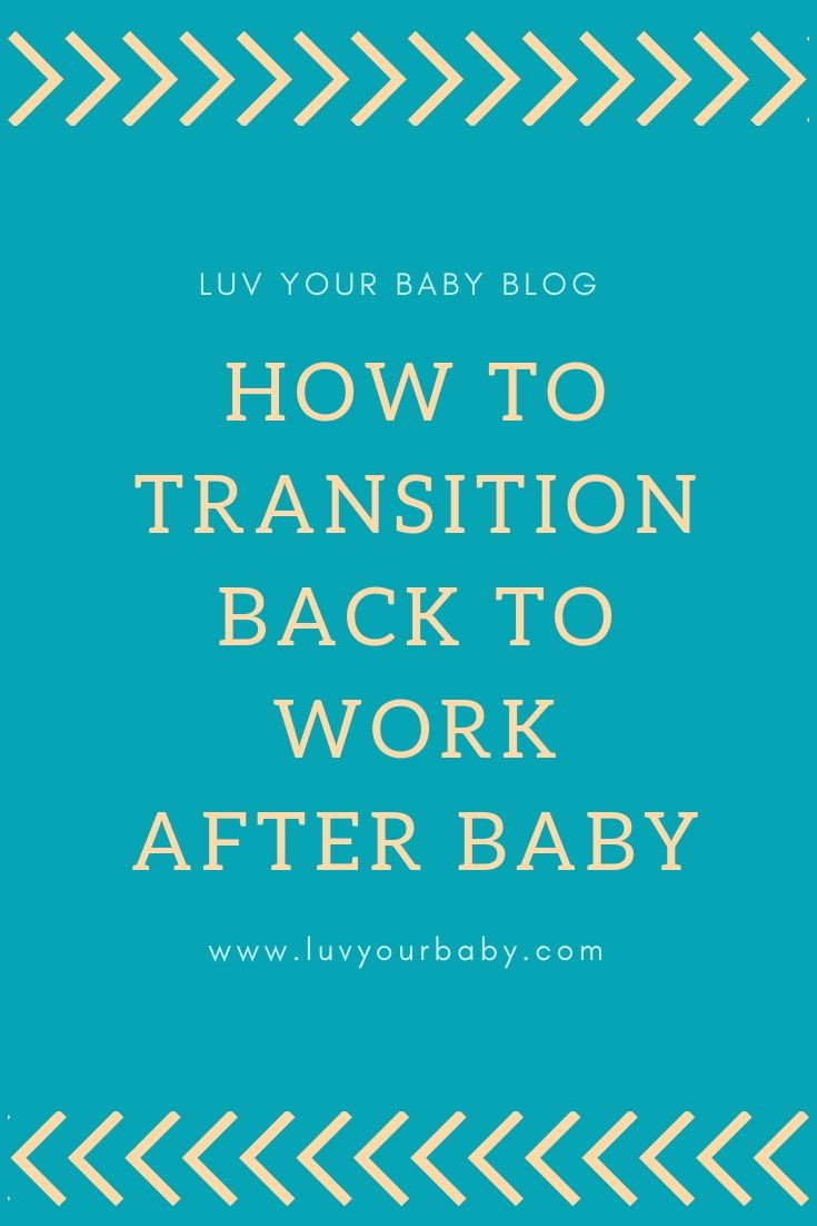 Going Back To Work After Baby Five Tips To Help Transition Luv