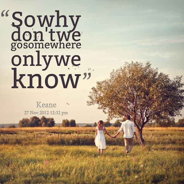 """""""Somewhere Only We Know"""" Keane lyric. Makes me cry."""