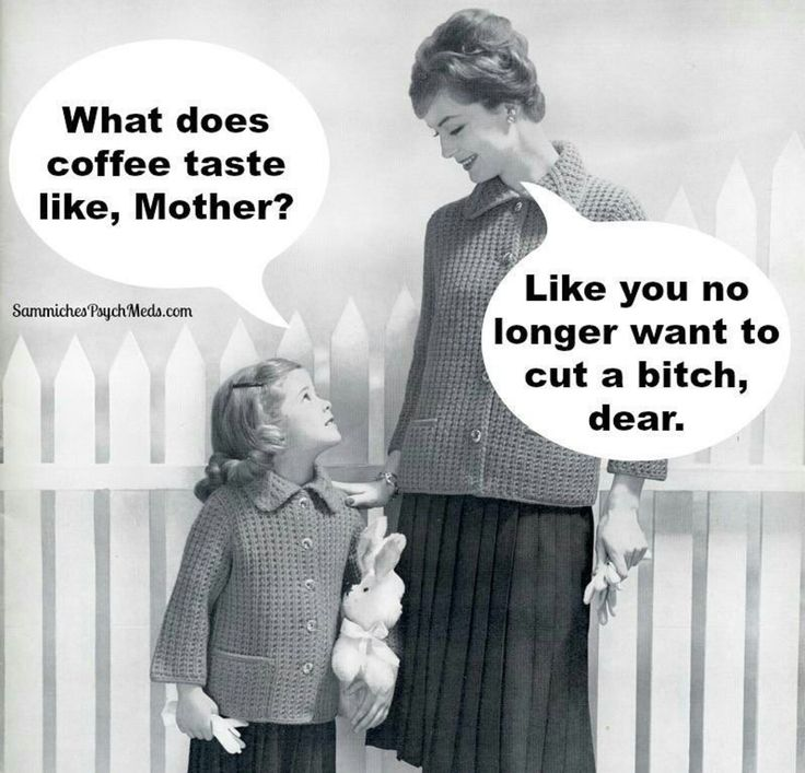 What does coffee taste like, Mother......Repinned by Tiffany Says Hop Into My Delorean (2).