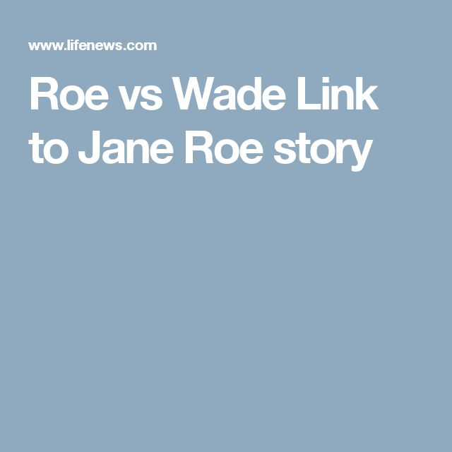 Roe vs Wade Link to Jane Roe story