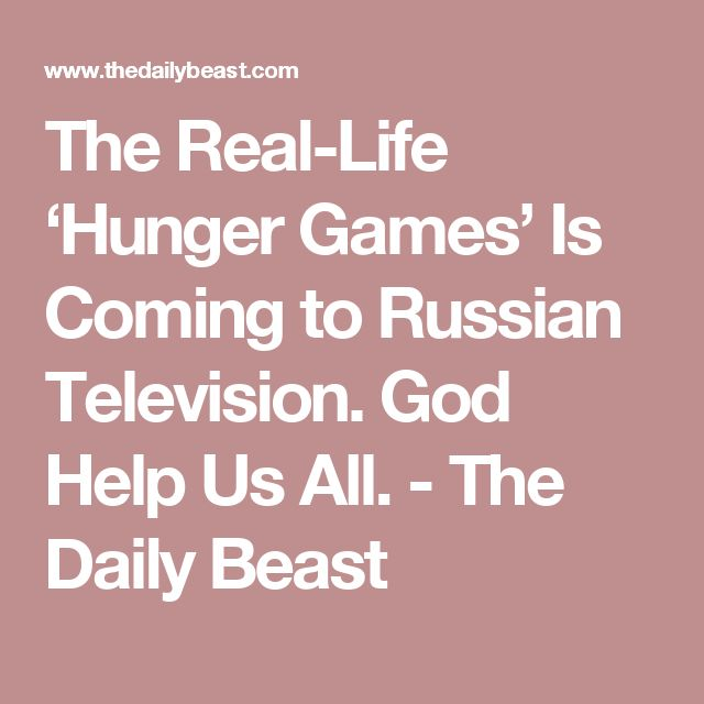 The Real-Life 'Hunger Games' Is Coming to Russian Television. God Help Us All. - The Daily Beast