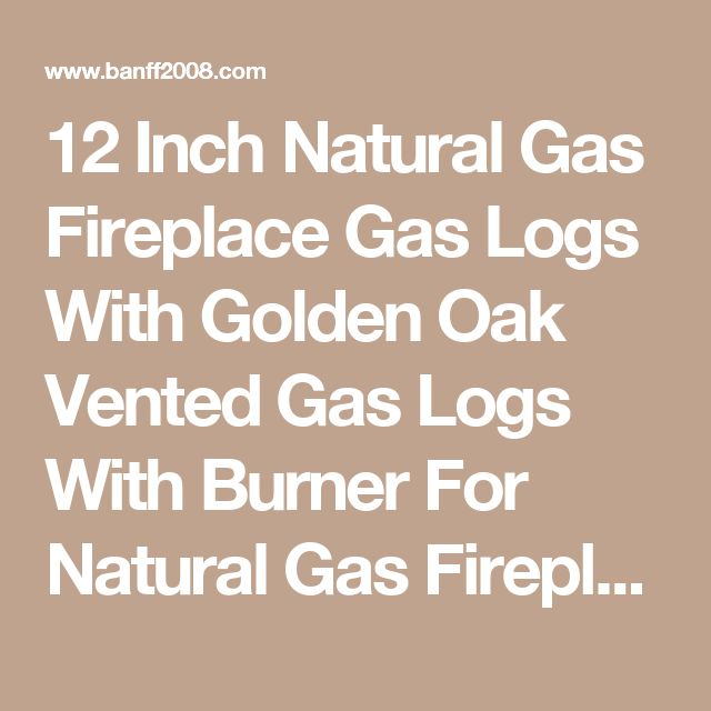 12 Inch Natural Gas Fireplace Gas Logs With Golden Oak Vented Gas Logs With Burner For Natural Gas Fireplaces Fireplace Gas Logs Designs Decorations inserts gas fireplace logs how to install gas fireplace logs have soot on them  | Banff2008