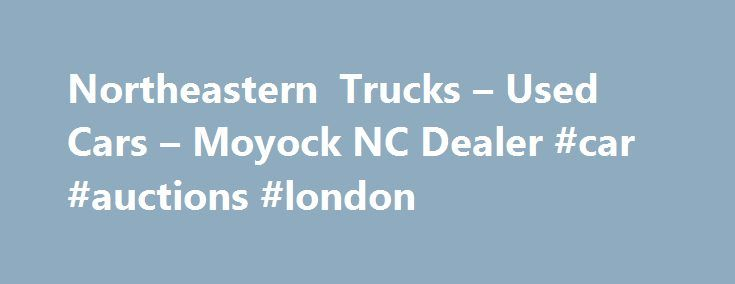 Northeastern Trucks – Used Cars – Moyock NC Dealer #car #auctions #london http://cars.nef2.com/northeastern-trucks-used-cars-moyock-nc-dealer-car-auctions-london/  #used trucks # Northeastern Trucks – Moyock NC, 27958 Welcome to Moyock's Used Cars, Used Pickup Trucks Website. Northeastern Trucks is a Moyock Used Cars. Used Pickups For Sale lot in Moyock and serving nearby cities including Barco, Camden, Chesapeake, Coinjock, Currituck, Elizabeth City, Knotts Island, Maple, Moyock, Shawboro…