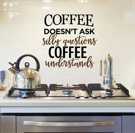 Coffee Doesn't Ask Silly Questions Quote Sticker Vinyl Wall Decal Sticker