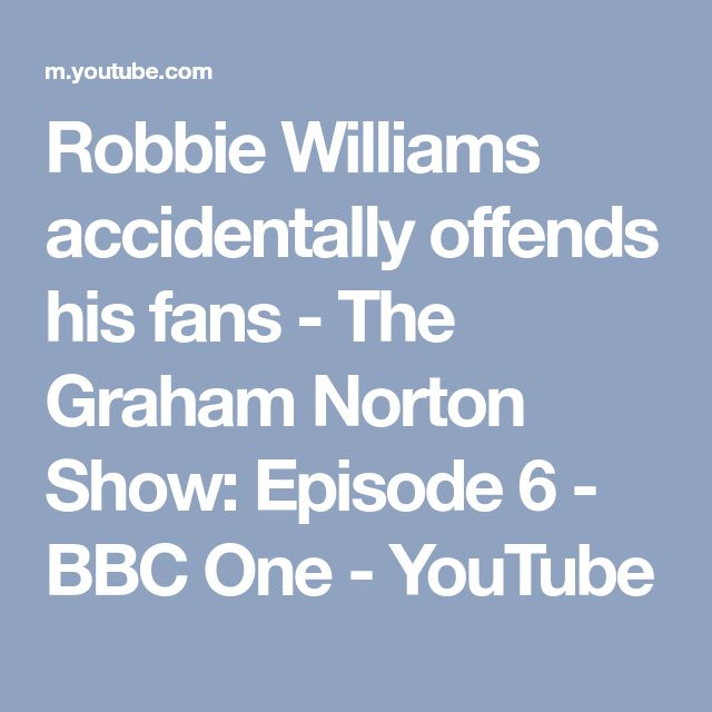 Robbie Williams accidentally offends his fans - The Graham Norton Show: Episode 6 - BBC One - YouTube