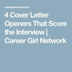 4 Cover Letter Openers That Score the Interview | Career Girl Network