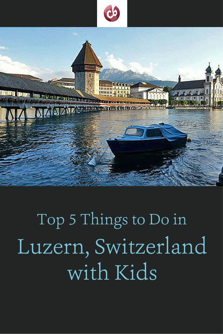 Best Things to Do with Kids in Luzern, Switzerland