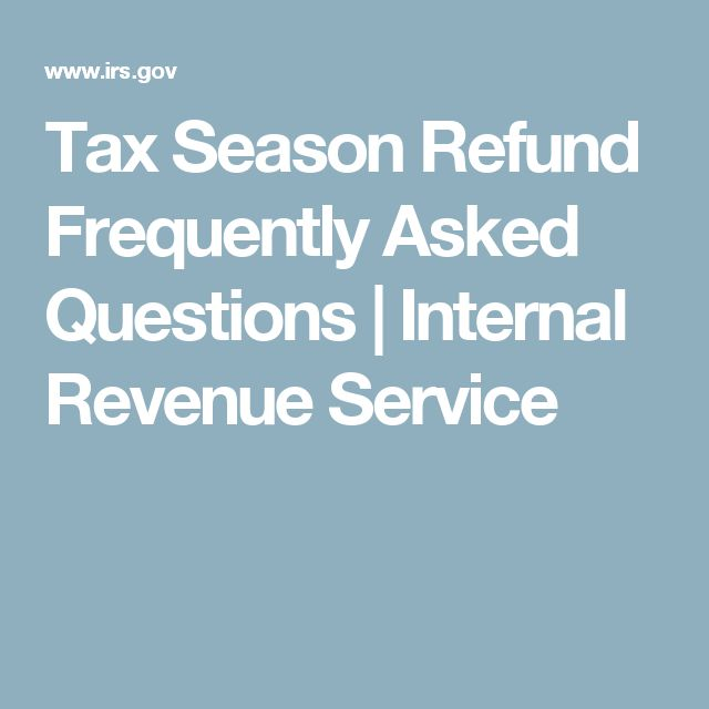 Tax Season Refund Frequently Asked Questions | Internal Revenue Service