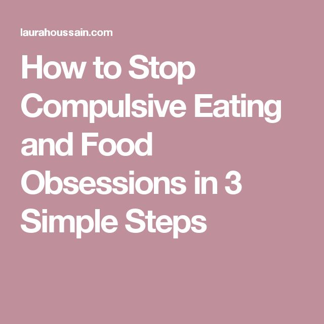 How to Stop Compulsive Eating and Food Obsessions in 3 Simple Steps