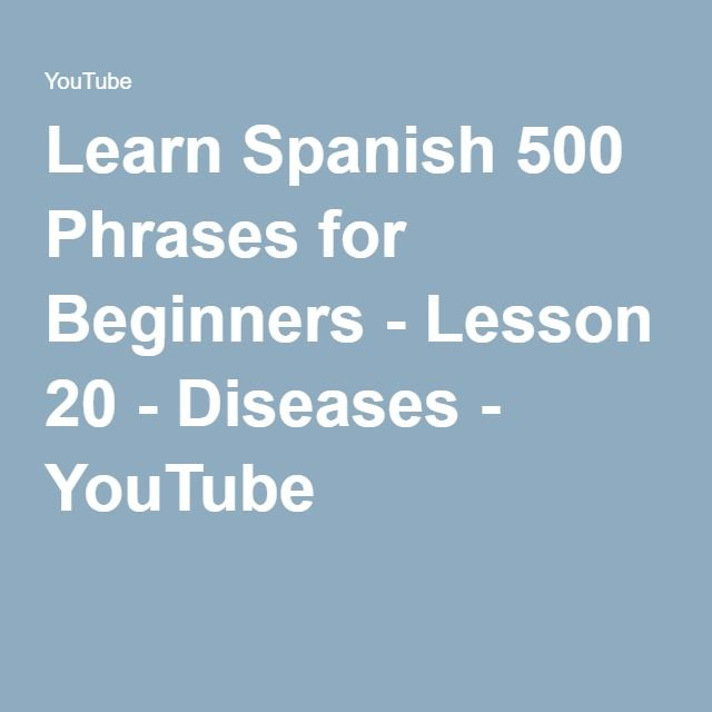 Learn Spanish 500 Phrases for Beginners - Lesson 20 - Diseases - YouTube