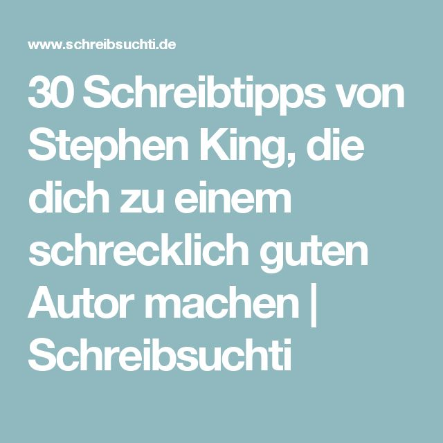 30 Schreibtipps von Stephen King, die dich zu einem schrecklich guten Autor machen | Schreibsuchti – Wortlounge