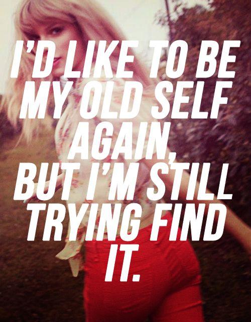 I'd like to be my old self again, but I'm still trying find it