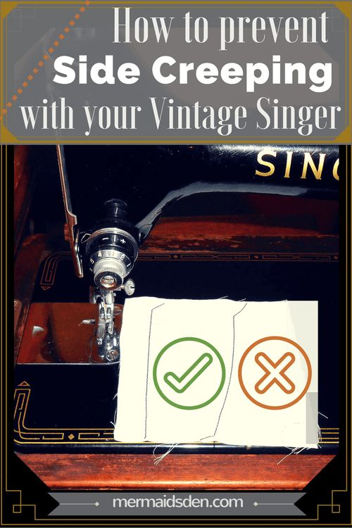 How to Prevent Side Creeping with Your Vintage Singer Sewing Machine