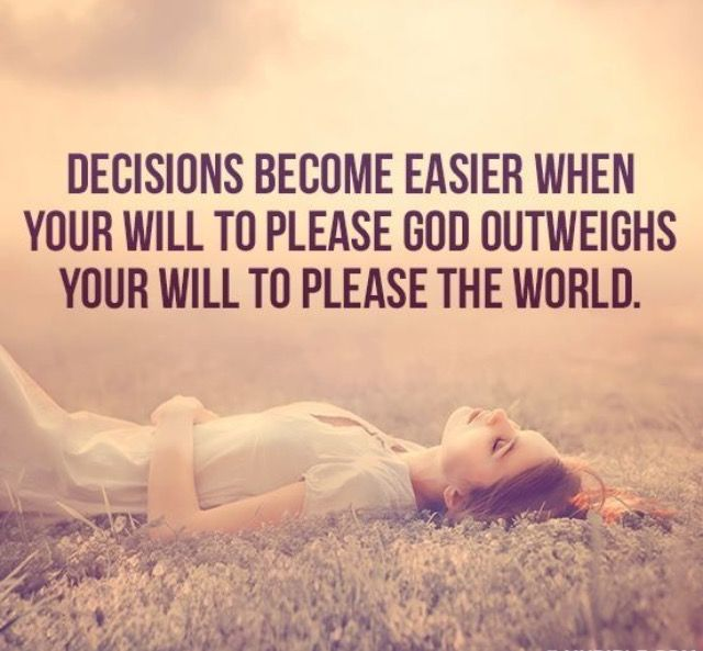 There Is Freedom In Being Godu0027s. Decisions Become Easier When Your Will To  Please God Outweighs Your Will To Please The World.