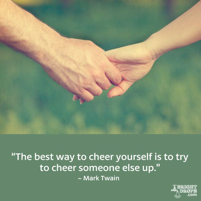 """""""The best way to cheer yourself is to try to cheer someone else up."""" ~ Mark Twain"""