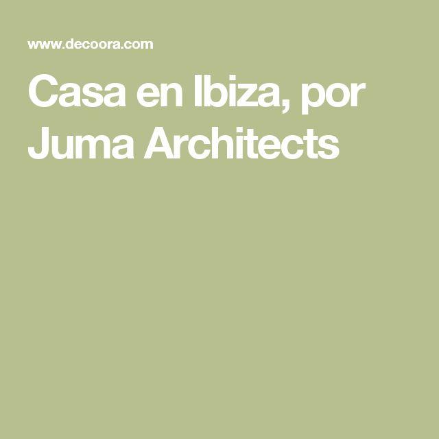 Casa en Ibiza, por Juma Architects