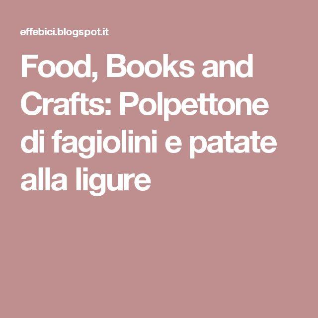 Polpettone di fagiolini e patate alla ligure - Vegetable loaf green beans and potatoes - @foodbookscrafts