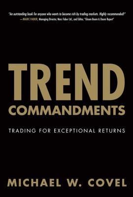 Trend Commandments: Trading for Exceptional Returns - Michael W. Covel.  Do you ever think the stories you hear about great trading, and the gains produced, sound like luck? Do you ever wonder if there is a real method and philosophy behind the success stories?