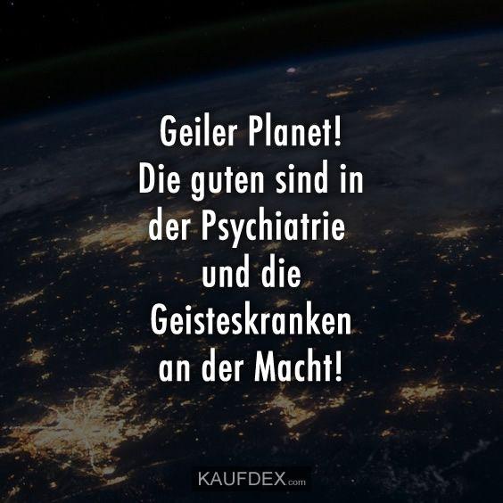 Geiler Planet! Die Guten sind in der Psychiatrie und im Kopf