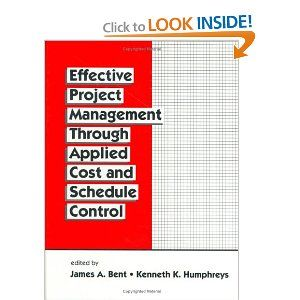 Amazon.com: Effective Project Management Through Applied Cost and Schedule Control (Cost Engineering) (9780824797157): James Bent, Kenneth K. Humphreys: Books