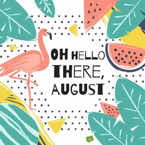 Hello, August