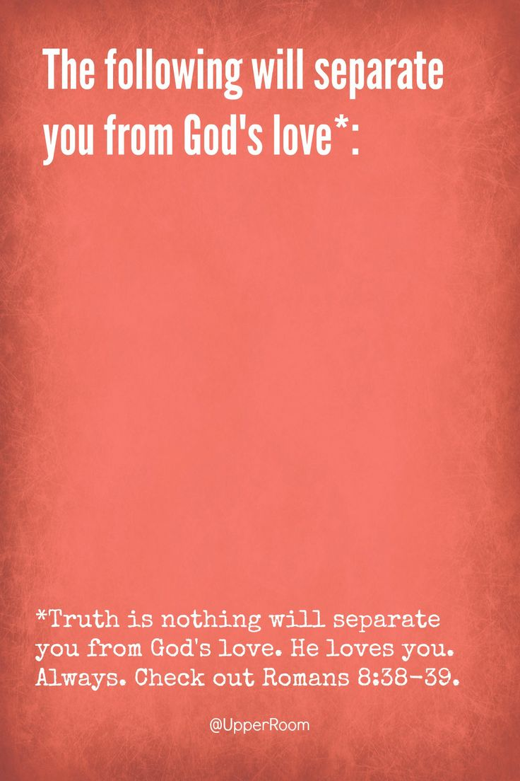 God s unconditional love means that there is nothing you can do to make God love you
