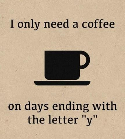 "I only need a coffee on days ending with the letter ""y""!  Come to Bagels and Bites Cafe in Brighton, MI for all of your bagel and coffee needs!  Feel free to call (810) 220-2333 or visit our website www.bagelsandbites.com for more information!"