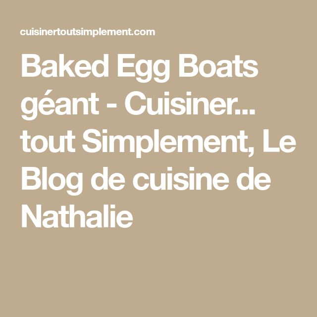 Baked Egg Boats géant - Cuisiner... tout Simplement, Le Blog de cuisine de Nathalie