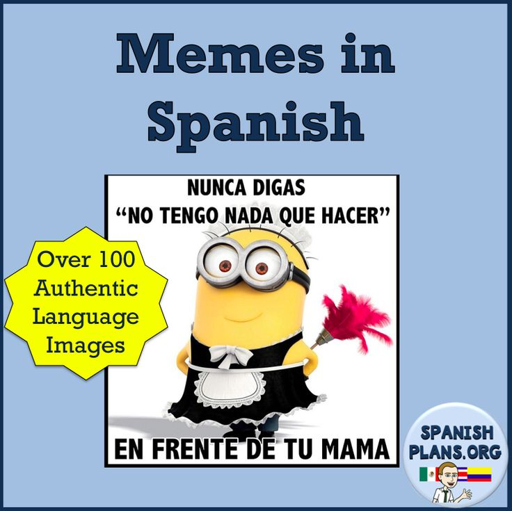Authentic Resources: Memes in Spanish. Connect with students with these easily comprehensible memes es español
