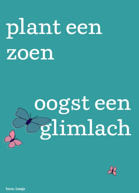 Plant een zoen, oogst een glimlach.