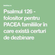 Psalmul 126 - folositor pentru PACEA familiilor în care există certuri de dezbinare