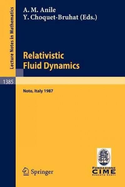 Relativistic Fluid Dynamics: Lectures Given at the 1st 1987 Session of the Centro Internazionale Matematico Estiv...