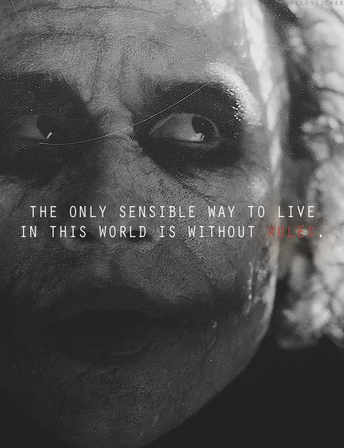 """""""The only sensible way to live in this world is without rules."""""""